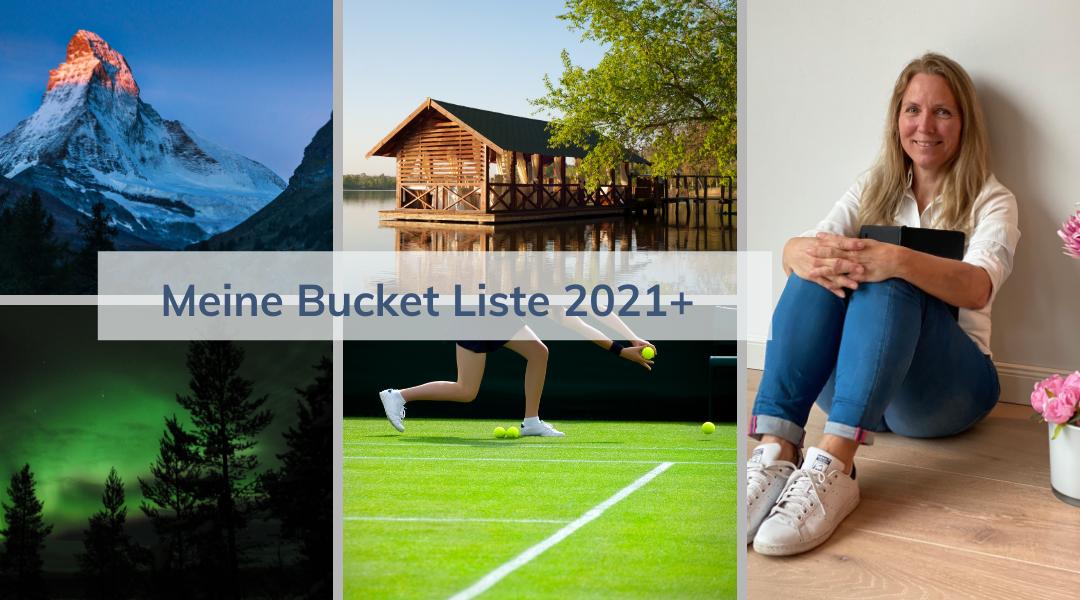 Was ich schon immer mal machen wollte – meine persönliche Bucket Liste für 2021+