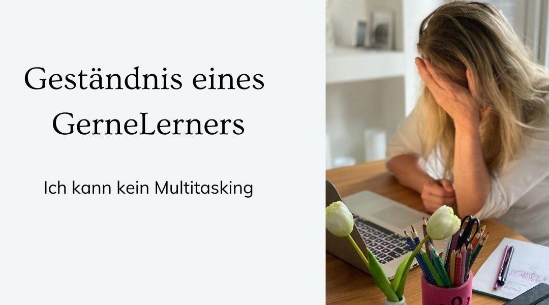 Geständnis eines GerneLerners – ich kann kein Multitasking!