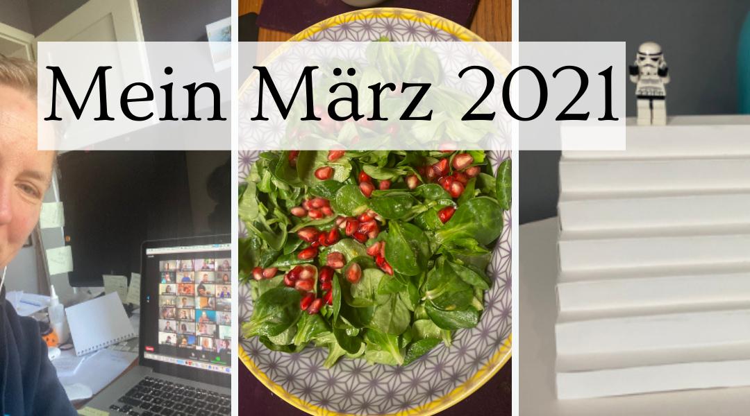 Mein März 2021 Rückblick – ein buntes Potpouri