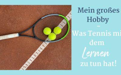 Mein großes Hobby – was Tennis mit dem Lernen zu tun hat!